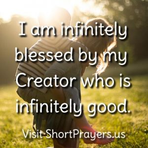 I am infinitely blessed by my Creator who is infinitely good.