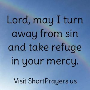May I turn away from sin and take refuge in God's mercy.
