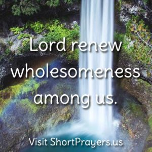 Jesus renew wholesomeness among us.