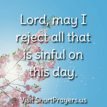 Lord, may I reject all that is sinful on this day.