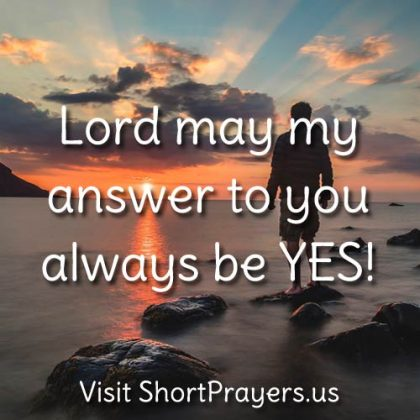 Lord may my answer to you always be YES!