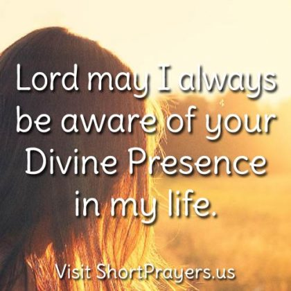 Lord may I always be aware of your Divine Presence in my life.