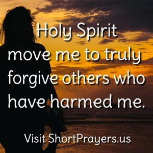 Holy Spirit, move me to truly forgive others who have harmed me.