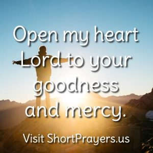 Open my heart Lord to your goodness and mercy.