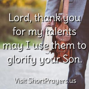 Lord, thank you for my talents may I use them to glorify your Son.