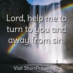 Lord, help me to turn to you and away from sin.